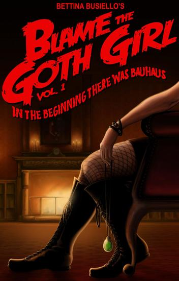 Blame The Goth Girl Vol 1: In The Beginning There Was Bauhaus - Blame The Goth Girl #1 - cover