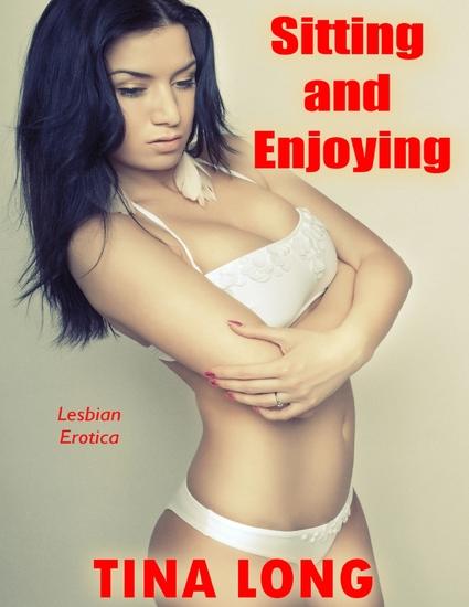 Sitting and Enjoying: Lesbian Erotica - cover