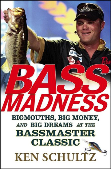 Bass Madness - Bigmouths Big Money and Big Dreams at the Bassmaster Classic - cover