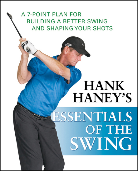 Hank Haney's Essentials of the Swing - A 7-Point Plan for Building a Better Swing and Shaping Your Shots - cover