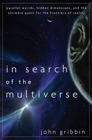 In Search of the Multiverse - Parallel Worlds Hidden Dimensions and the Ultimate Quest for the Frontiers of Reality - cover