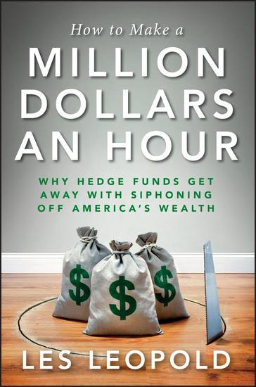 How to Make a Million Dollars an Hour - Why Hedge Funds Get Away with Siphoning Off America's Wealth - cover