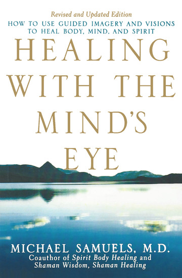 Healing with the Mind's Eye - How to Use Guided Imagery and Visions to Heal Body Mind and Spirit - cover