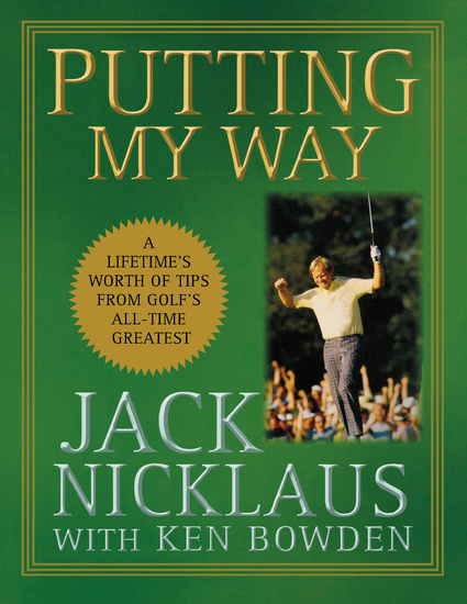 Putting My Way - A Lifetime's Worth of Tips from Golf's All-Time Greatest - cover