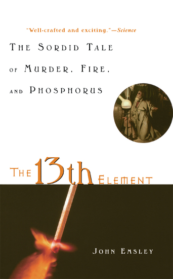 The 13th Element - The Sordid Tale of Murder Fire and Phosphorus - cover