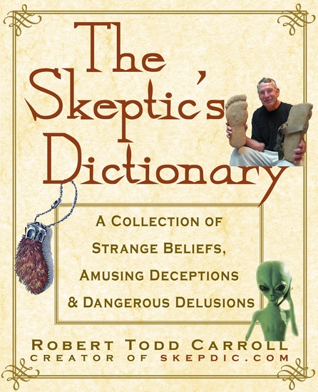 The Skeptic's Dictionary - A Collection of Strange Beliefs Amusing Deceptions and Dangerous Delusions - cover