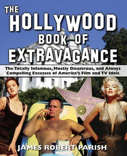 The Hollywood Book of Extravagance - The Totally Infamous Mostly Disastrous and Always Compelling Excesses of America's Film and TV Idols - cover