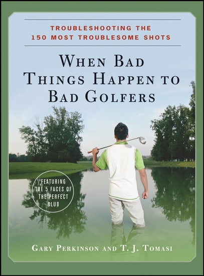 When Bad Things Happen to Bad Golfers - Troubleshooting the 150 Most Troublesome Shots - cover