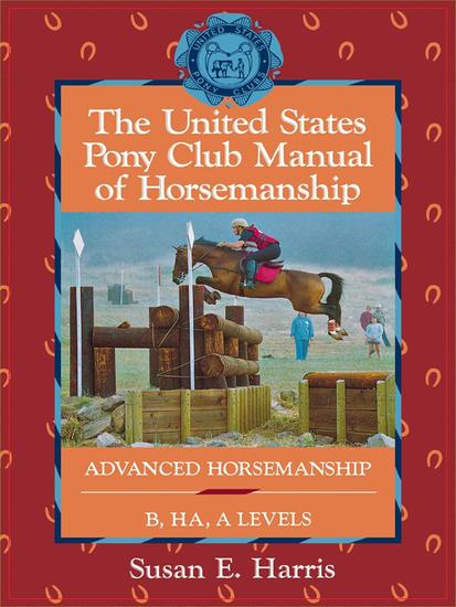 The United States Pony Club Manual of Horsemanship - Advanced Horsemanship B HA A Levels - cover
