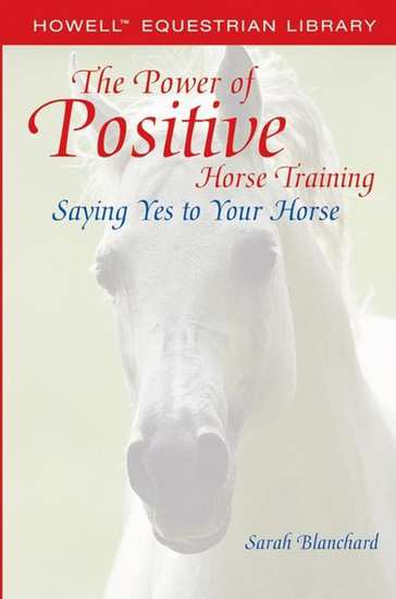 The Power of Positive Horse Training - Saying Yes to Your Horse - cover