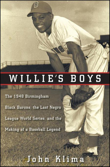 Willie's Boys - The 1948 Birmingham Black Barons The Last Negro League World Series and the Making of a Baseball Legend - cover