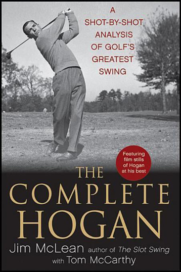 The Complete Hogan - A Shot-by-Shot Analysis of Golf's Greatest Swing - cover