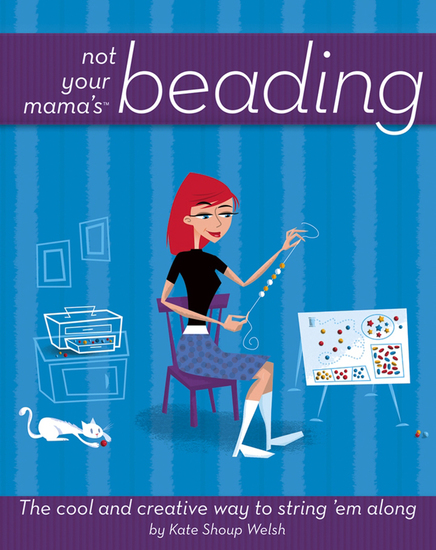 Not Your Mama's Beading - The Cool and Creative Way to String 'Em Along - cover