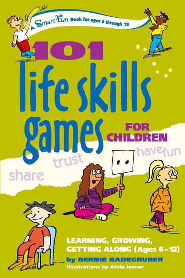 101 Life Skills Games for Children - Learning Growing Getting Along (Ages 6-12) - cover