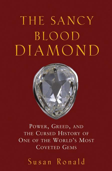 The Sancy Blood Diamond - Power Greed and the Cursed History of One of the World's Most Coveted Gems - cover