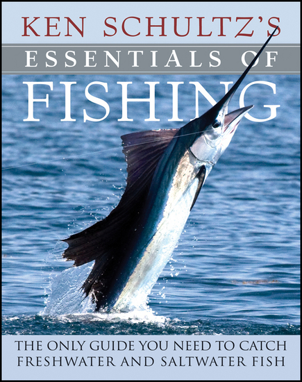 Ken Schultz's Essentials of Fishing - The Only Guide You Need to Catch Freshwater and Saltwater Fish - cover
