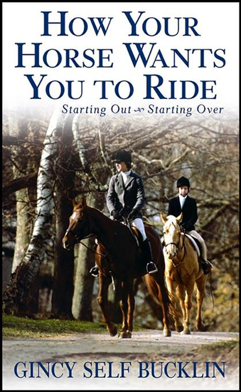 How Your Horse Wants You to Ride - Starting Out Starting Over - cover