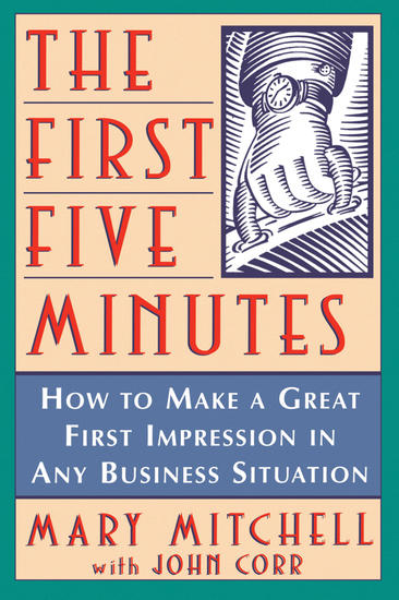 The First Five Minutes - How to Make a Great First Impression in Any Business Situation - cover