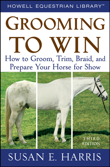 Grooming to Win - How to Groom Trim Braid and Prepare Your Horse for Show - cover