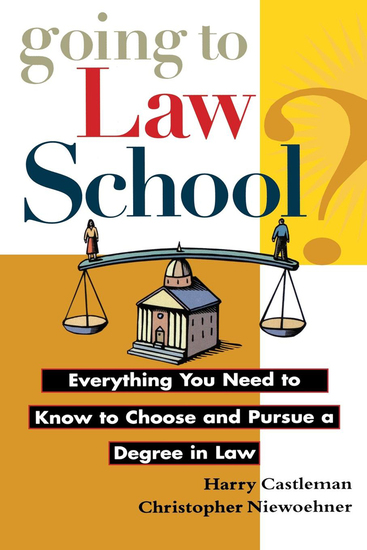 Going to Law School - Everything You Need to Know to Choose and Pursue a Degree in Law - cover