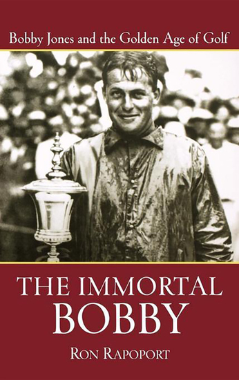 The Immortal Bobby - Bobby Jones and the Golden Age of Golf - cover