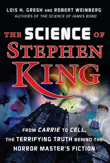 The Science of Stephen King - From Carrie to Cell The Terrifying Truth Behind the Horror Masters Fiction - cover