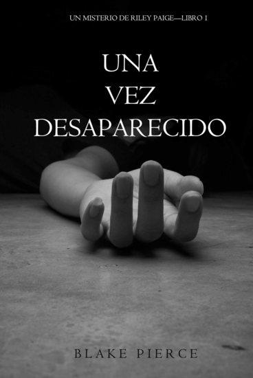 Una Vez Desaparecido (Un Misterio De Riley Paige—Libro 1) - cover