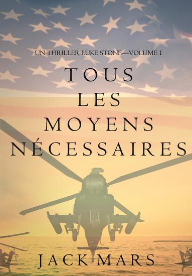 Tous Les Moyens Nécessaires (Un Thriller Luke Stone—Volume 1) - cover