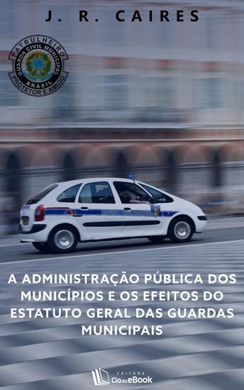 A administração pública dos municípios e os efeitos do estatuto geral das guardas municipais - cover