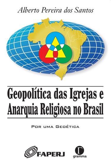 Geopolítica das Igrejas e Anarquia Religiosa no Brasil - cover