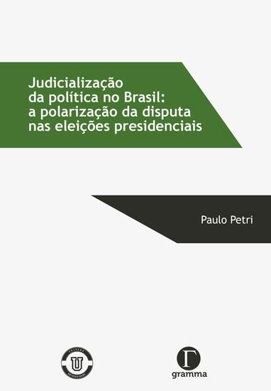 Judicialização da política no Brasil - a polarização da disputa nas eleições presidenciais - cover