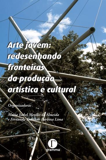 Arte jovem - redesenhando fronteiras da produção artística e cultural - cover