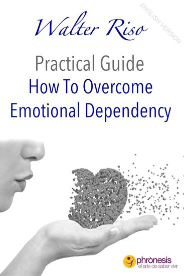 How To Overcome Emotional Dependency - Walter Riso Practical Guides #1 - cover