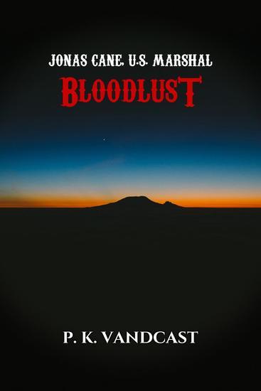 Bloodlust - Jonas Cane US Marshal #1 - cover