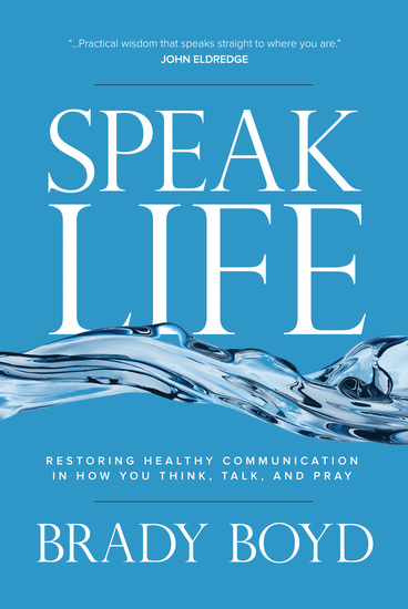 Speak Life - Restoring Healthy Communication in How You Think Talk and Pray - cover