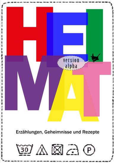 Heimat - version alpha - Erzählungen Geheimnisse und Rezepte - cover