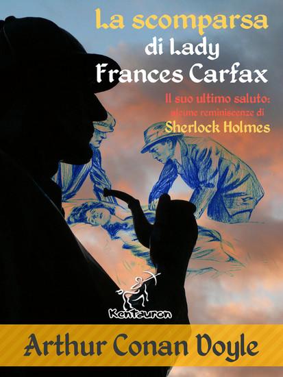 La scomparsa di Lady Frances Carfax (Il suo ultimo saluto: alcune reminiscenze di Sherlock Holmes) - Nuova edizione illustrata con i disegni originali di Alec Ball Frederic Dorr Steele Knott e T V McCarthy - cover