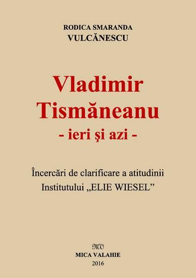 """Vladimir Tismăneanu - ieri și azi Încercări de clarificare a atitudinii Institutului """"Elie Wiesel"""" - cover"""