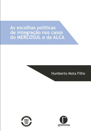As escolhas políticas de integração nos casos do Mercosul e da ALCA - cover