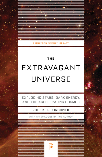 The Extravagant Universe - Exploding Stars Dark Energy and the Accelerating Cosmos - cover