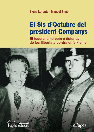 El sis d'octubre del president Companys - El federalisme com a defensa de les llibertats contra el feixisme - cover