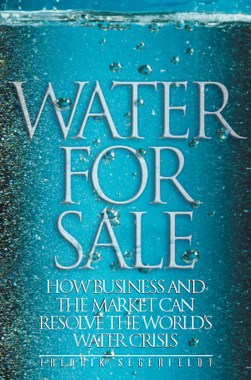 Water For Sale - How Business and the Market Can Resolve the World's Water Crisis - cover