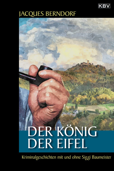 Der König der Eifel - Kriminalgeschichten mit und ohne Siggi Baumeister - cover