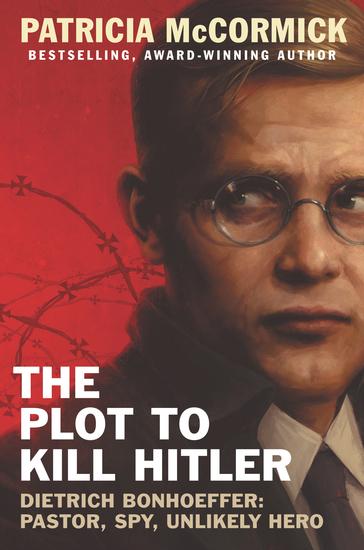 The Plot to Kill Hitler - Dietrich Bonhoeffer: Pastor Spy Unlikely Hero - cover