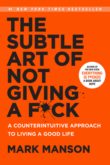 The Subtle Art of Not Giving a F*ck - A Counterintuitive Approach to Living a Good Life - cover