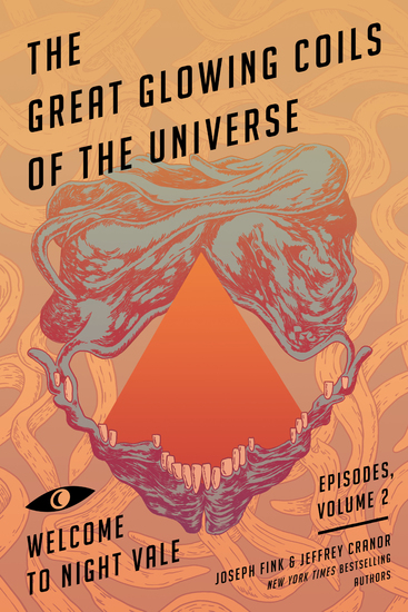 The Great Glowing Coils of the Universe - Welcome to Night Vale Episodes Volume 2 - cover