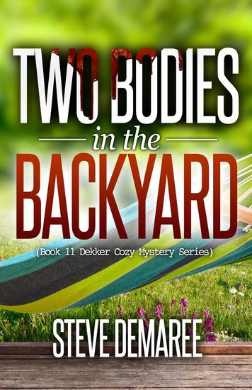 Two Bodies in the Backyard - Dekker Cozy Mystery Series #11 - cover
