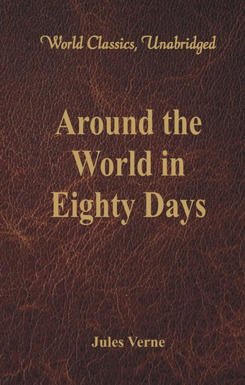Around the World in Eighty Days (World Classics Unabridged) - cover