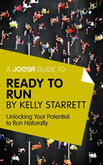 A Joosr Guide to Ready to Run by Kelly Starrett - Unlocking Your Potential to Run Naturally - cover