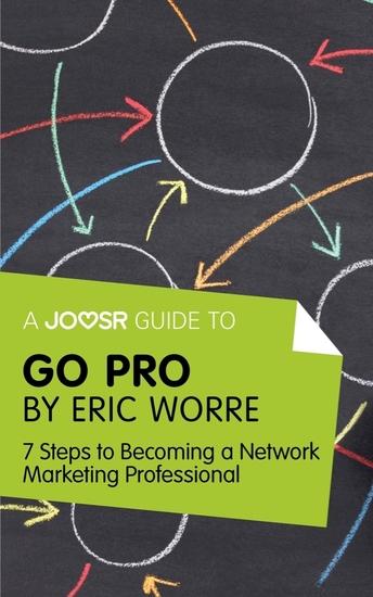 A Joosr Guide to Go Pro by Eric Worre - 7 Steps to Becoming a Network Marketing Professional - cover